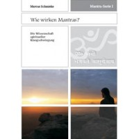 Mantra-Serie 1 - Wie wirken Mantras?; Marcus Schmieke