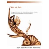 Von alten Kulturen lernen VII - Was ist Tod?; Marcus Schmieke