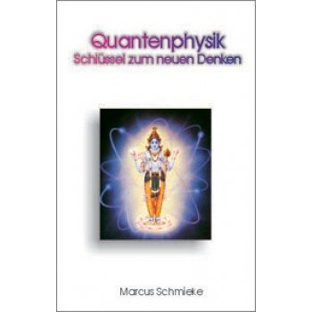 Quantenphysik - Schlüssel zum neuen Denken; Marcus Schmieke