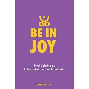 Be in Joy: Zwei Schritte zu Achtsamkeit und Wohlbefinden; Dhira Nitai