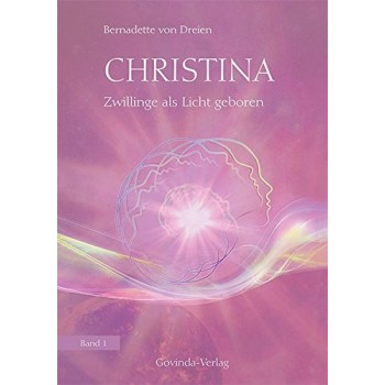 Christina, Band 1: Zwillinge als Licht geboren; Bernadette von Dreien
