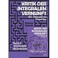Kritik der integralen Vernunft: Eine philosophische Psychologie - Band 1 & 2; Johannes Heinrichs