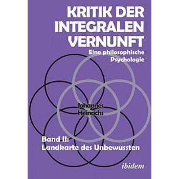 Kritik der integralen Vernunft: Eine philosophische Psychologie - Band 2; Johannes Heinrichs