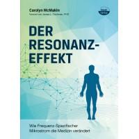 Der Resonanzeffekt: Wie Frequenz-Spezifischer Mikrostrom die Medizin verändert; Carolyn McMakin