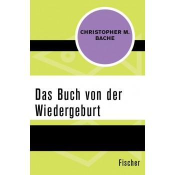 Das Buch von der Wiedergeburt; Christopher M. Bache