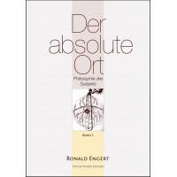 Der absolute Ort - Philosophie des Subjekts (Band 1); Ronald Engert