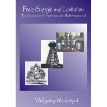 Freie Energie und Levitation - Technologie für ein neues Jahrtausend; Wolfgang Wiedergut