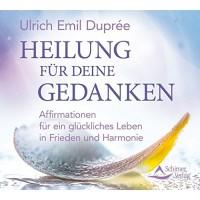 Heilung für Deine Gedanken: Ho'oponopono; Ulrich Emil Duprée