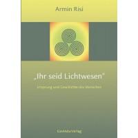 Ihr seid Lichtwesen; Armin Risi