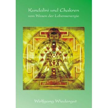 Kundalini und Chakren - vom Wesen der Lebensenergie; Wolfgang Wiedergut